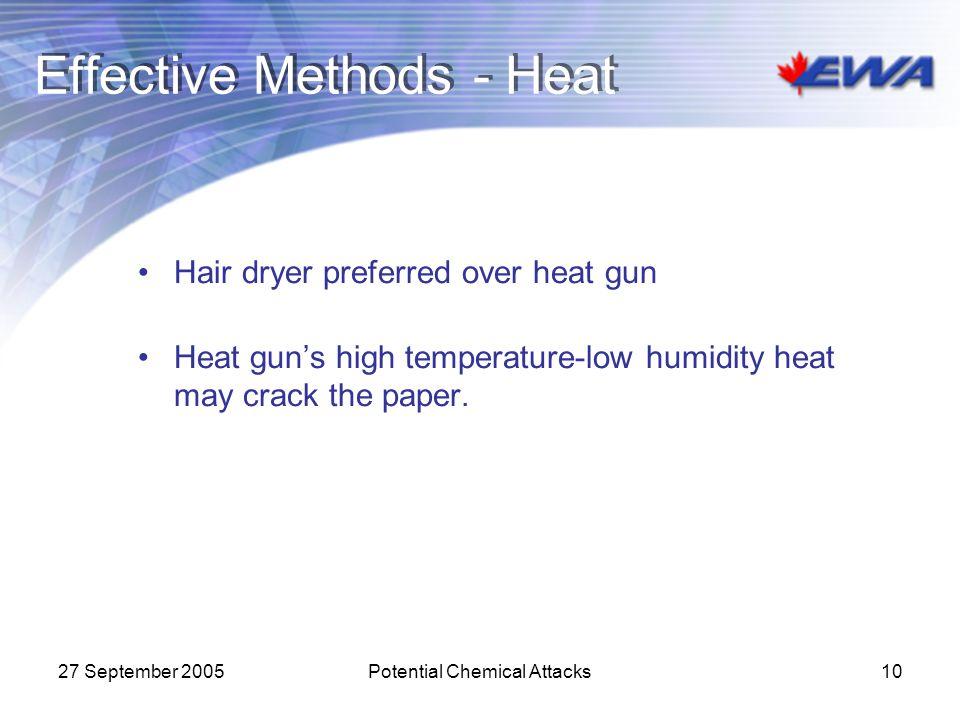 27 September 2005Potential Chemical Attacks10 Effective Methods - Heat Hair dryer preferred over heat gun Heat gun's high temperature-low humidity hea