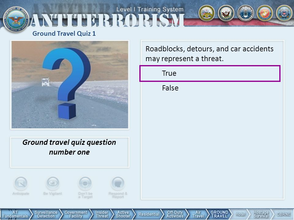 Ground Travel Quiz 1 Ground travel quiz question number one Roadblocks, detours, and car accidents may represent a threat.