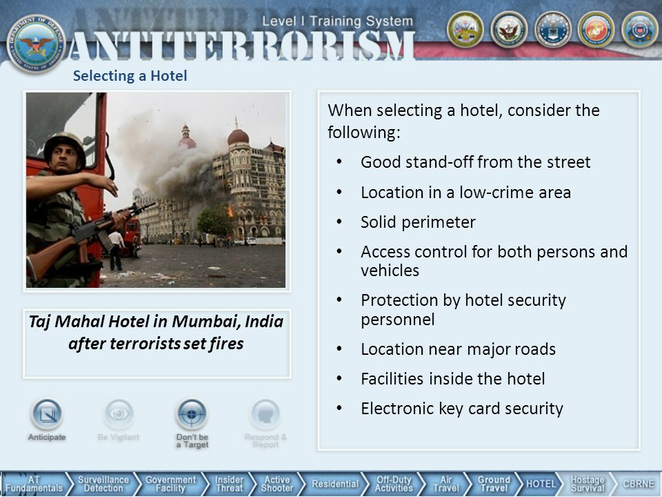 Selecting a Hotel Taj Mahal Hotel in Mumbai, India after terrorists set fires When selecting a hotel, consider the following: Good stand-off from the
