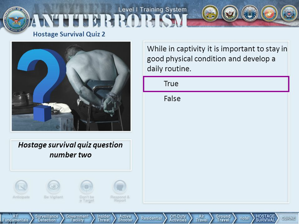 Hostage Survival Quiz 2 Hostage survival quiz question number two While in captivity it is important to stay in good physical condition and develop a daily routine.