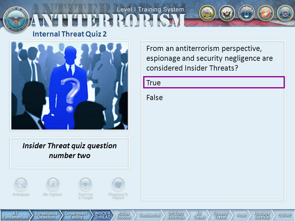 Internal Threat Quiz 2 From an antiterrorism perspective, espionage and security negligence are considered Insider Threats? True False Insider Threat