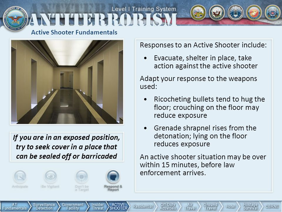 Active Shooter Fundamentals Responses to an Active Shooter include: Evacuate, shelter in place, take action against the active shooter Adapt your resp