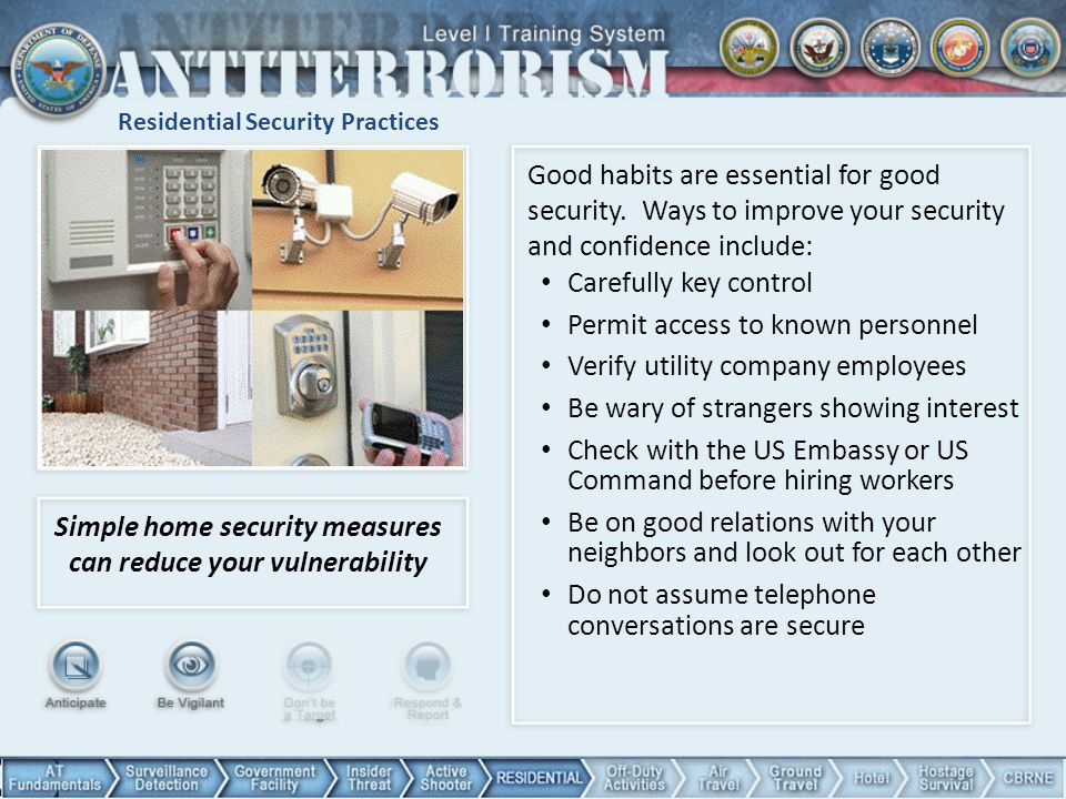 Residential Security Practices Simple home security measures can reduce your vulnerability Good habits are essential for good security. Ways to improv