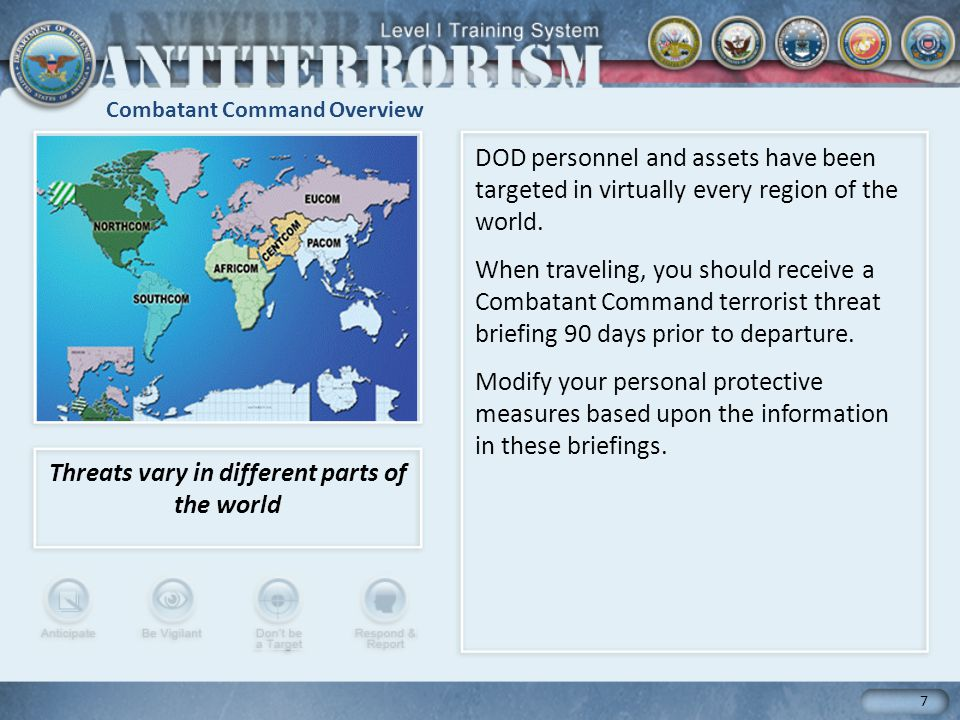 Combatant Command Overview 7 DOD personnel and assets have been targeted in virtually every region of the world.