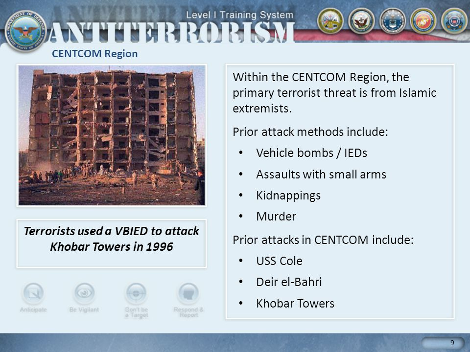 CENTCOM Region 9 Within the CENTCOM Region, the primary terrorist threat is from Islamic extremists.