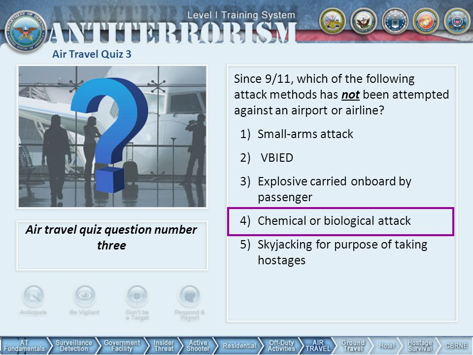 Air Travel Quiz 3 Air travel quiz question number three Since 9/11, which of the following attack methods has not been attempted against an airport or airline.