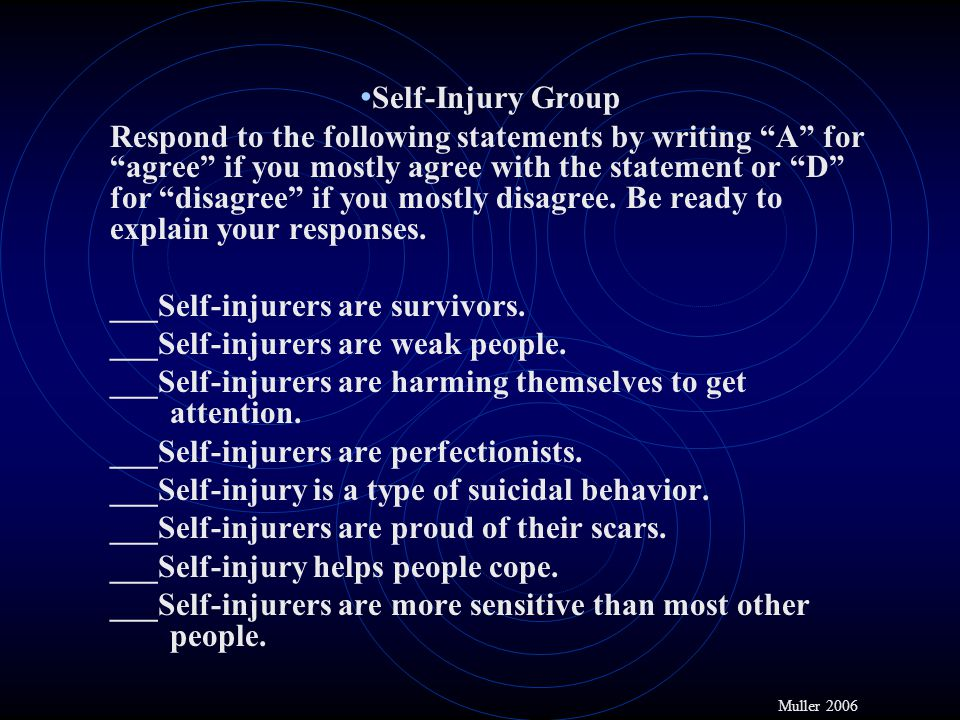 "Self-Injury Group Respond to the following statements by writing ""A"" for ""agree"" if you mostly agree with the statement or ""D"" for ""disagree"" if you m"