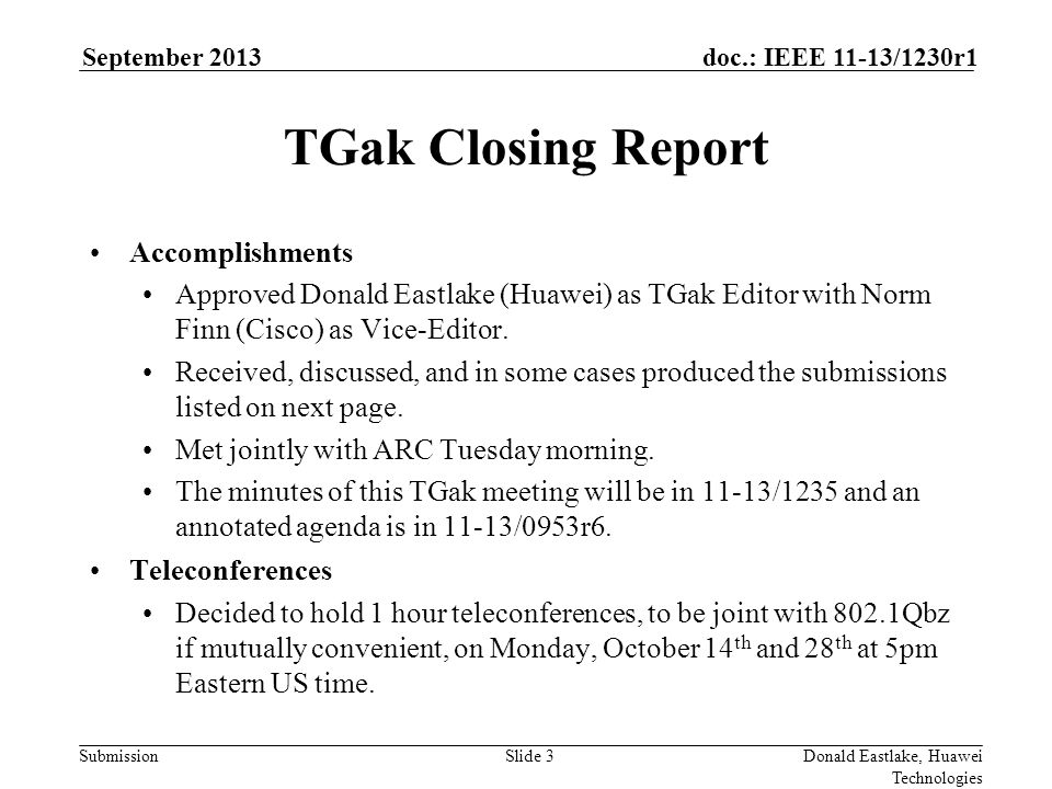Submission doc.: IEEE 11-13/1230r1September 2013 Donald Eastlake, Huawei Technologies Slide 3 TGak Closing Report Accomplishments Approved Donald Eastlake (Huawei) as TGak Editor with Norm Finn (Cisco) as Vice-Editor.