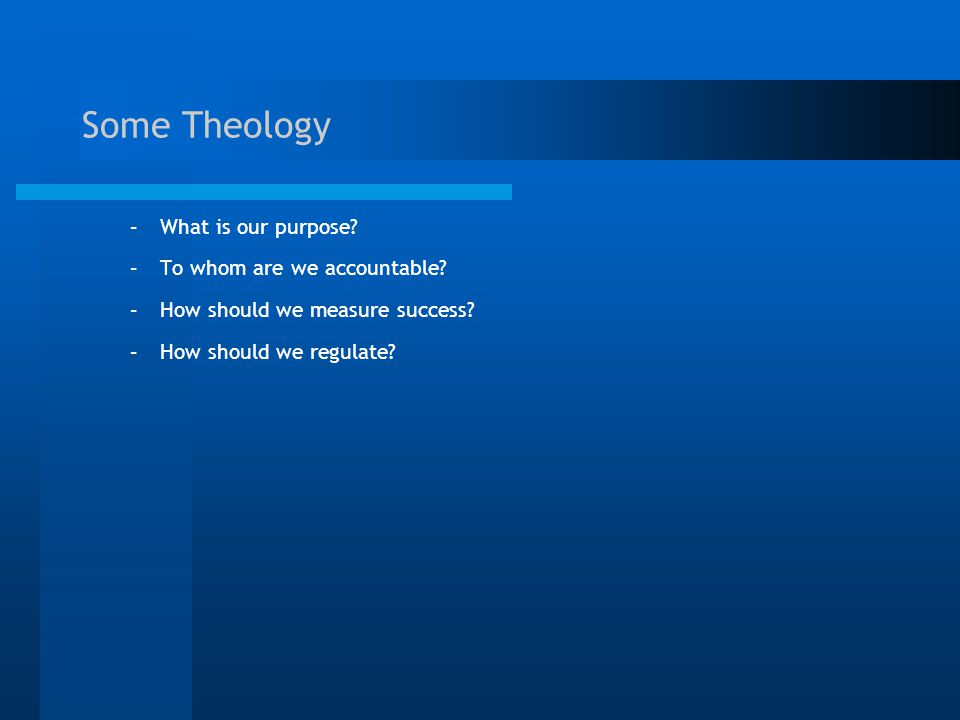 Some Theology –What is our purpose.–To whom are we accountable.