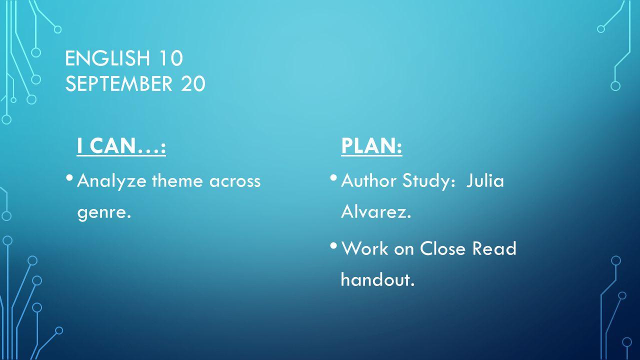 ENGLISH 10 SEPTEMBER 20 I CAN…: Analyze theme across genre.