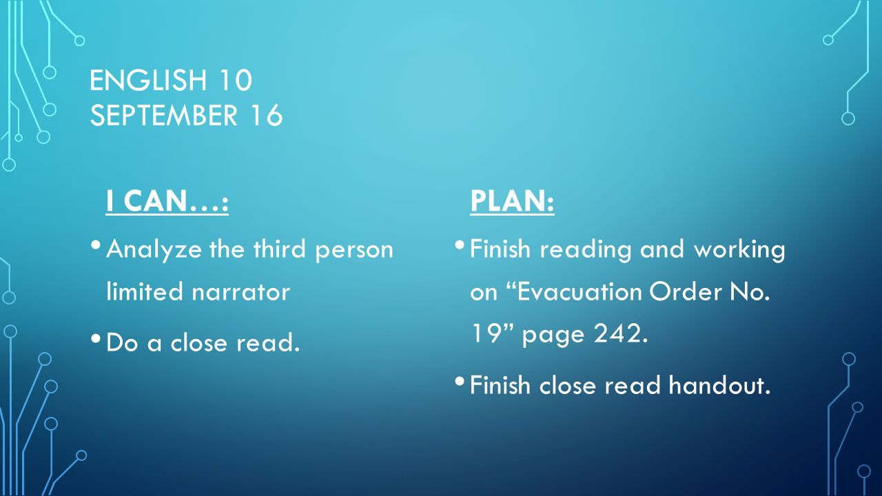 ENGLISH 10 SEPTEMBER 16 I CAN…: Analyze the third person limited narrator Do a close read.