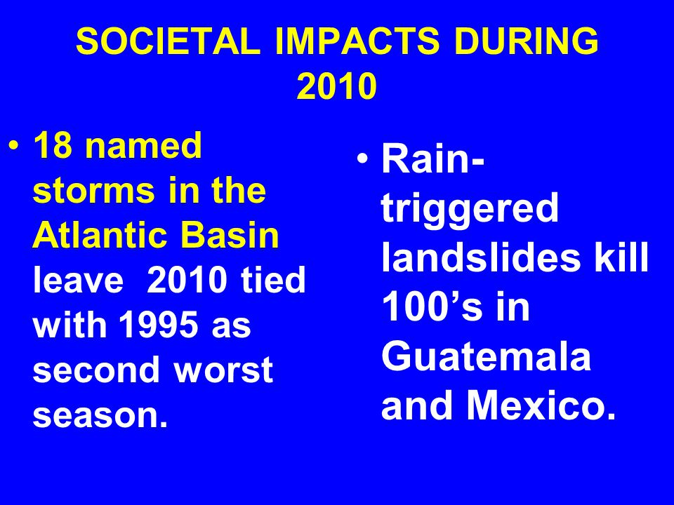 SOCIETAL IMPACTS DURING 2010 18 named storms in the Atlantic Basin leave 2010 tied with 1995 as second worst season.