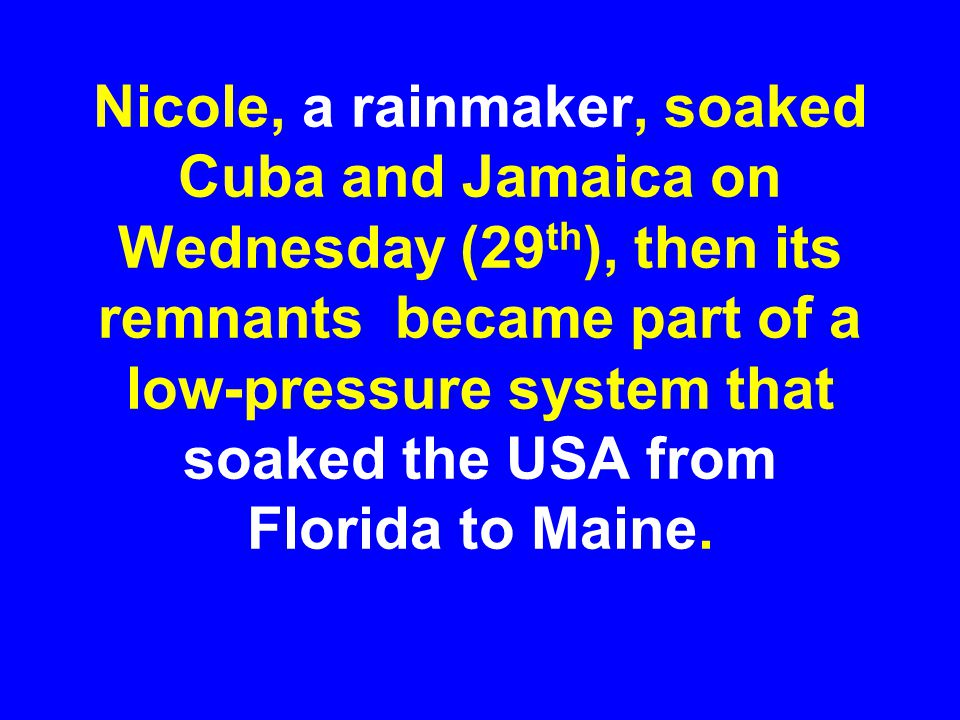 Nicole, a rainmaker, soaked Cuba and Jamaica on Wednesday (29 th ), then its remnants became part of a low-pressure system that soaked the USA from Fl