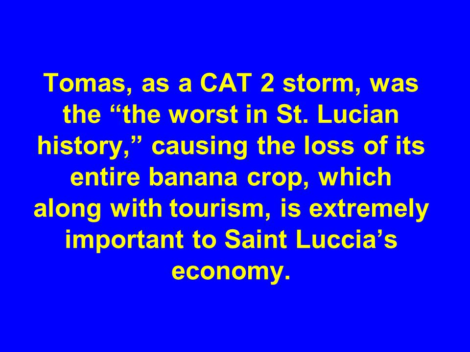 Tomas, as a CAT 2 storm, was the the worst in St.
