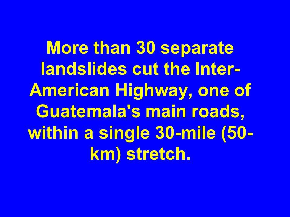 More than 30 separate landslides cut the Inter- American Highway, one of Guatemala s main roads, within a single 30-mile (50- km) stretch.