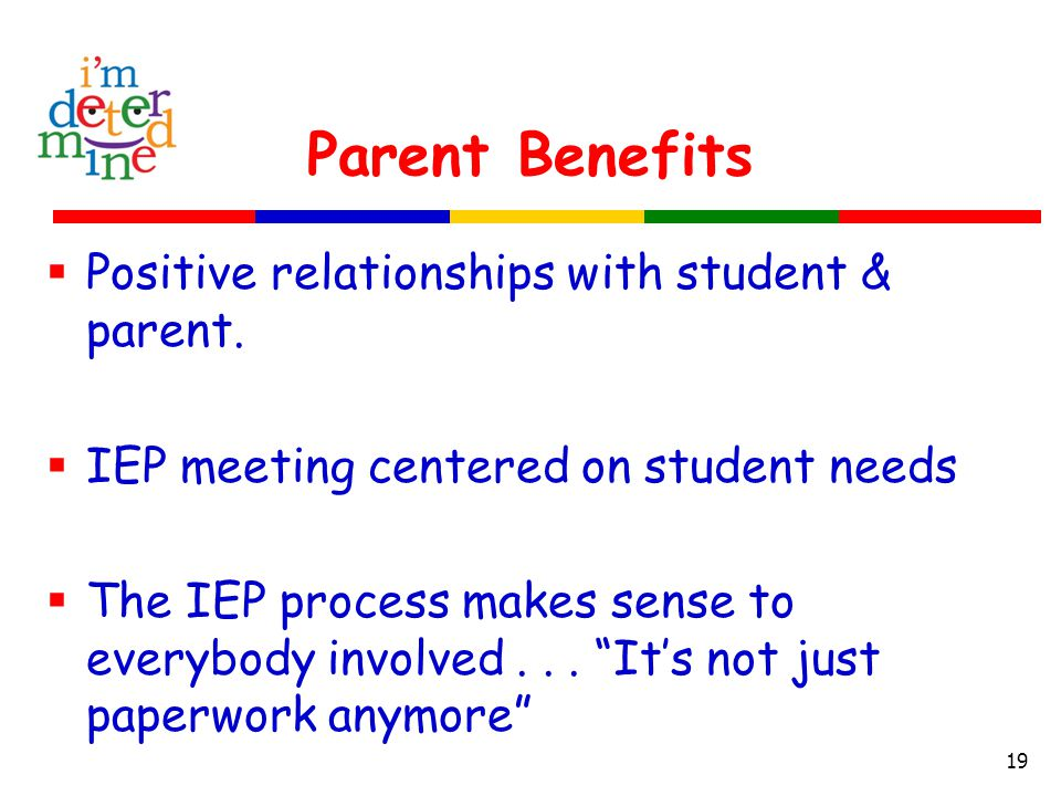 Parent Benefits  Positive relationships with student & parent.