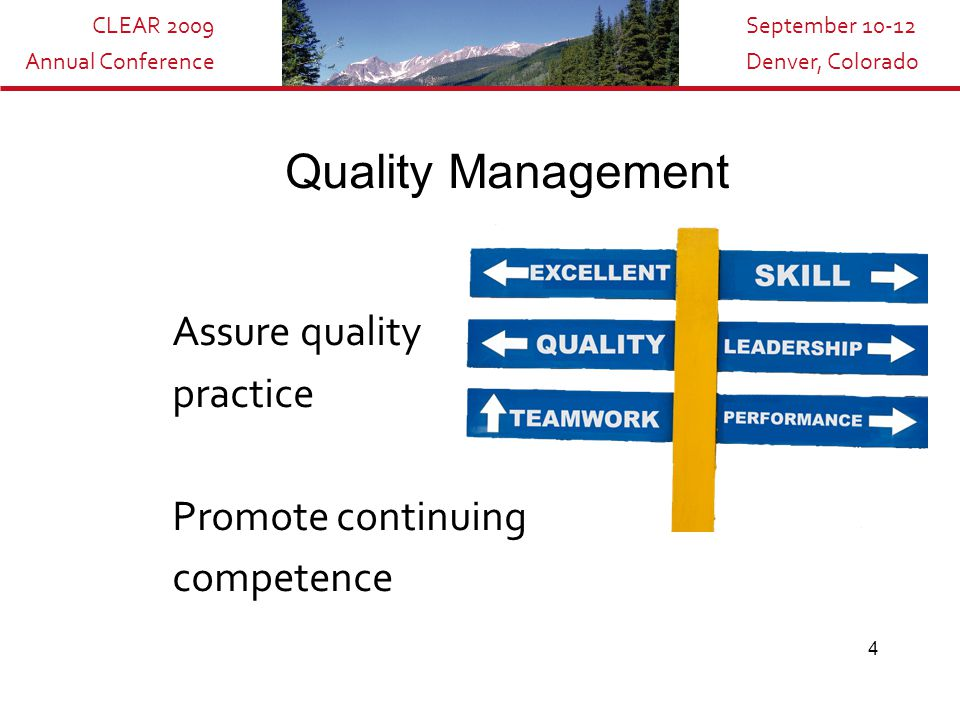 CLEAR 2009 Annual Conference September 10-12 Denver, Colorado 4 Quality Management Assure quality practice Promote continuing competence