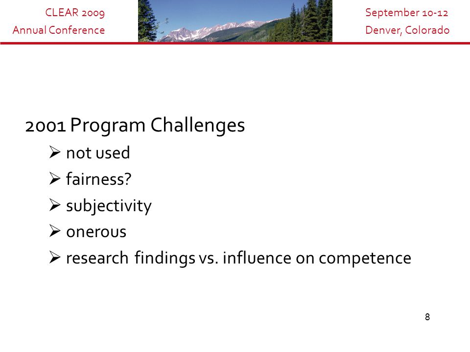 CLEAR 2009 Annual Conference September 10-12 Denver, Colorado 8 2001 Program Challenges  not used  fairness.