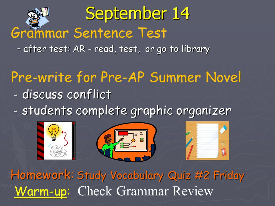 September 14 Grammar Sentence Test - after test: AR - read, test, or go to library - after test: AR - read, test, or go to library Pre-write for Pre-A