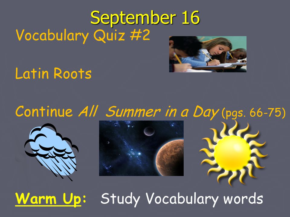 September 16 Vocabulary Quiz #2 Latin Roots Continue All Summer in a Day (pgs.