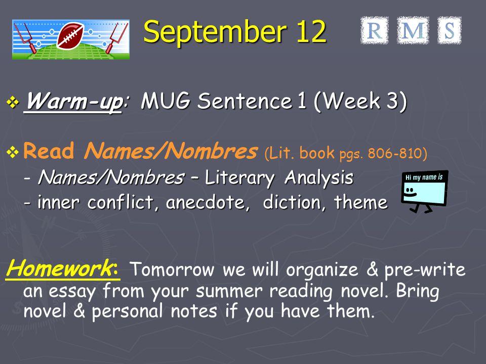 September 12  Warm-up: MUG Sentence 1 (Week 3)   Read Names/Nombres ( Lit. book pgs. 806-810) Names/Nombres – Literary Analysis - Names/Nombres – L