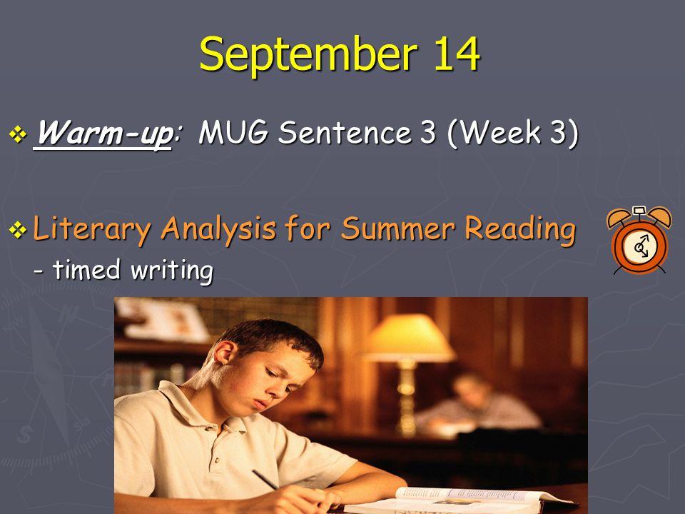 September 14  Warm-up: MUG Sentence 3 (Week 3)  Literary Analysis for Summer Reading - timed writing
