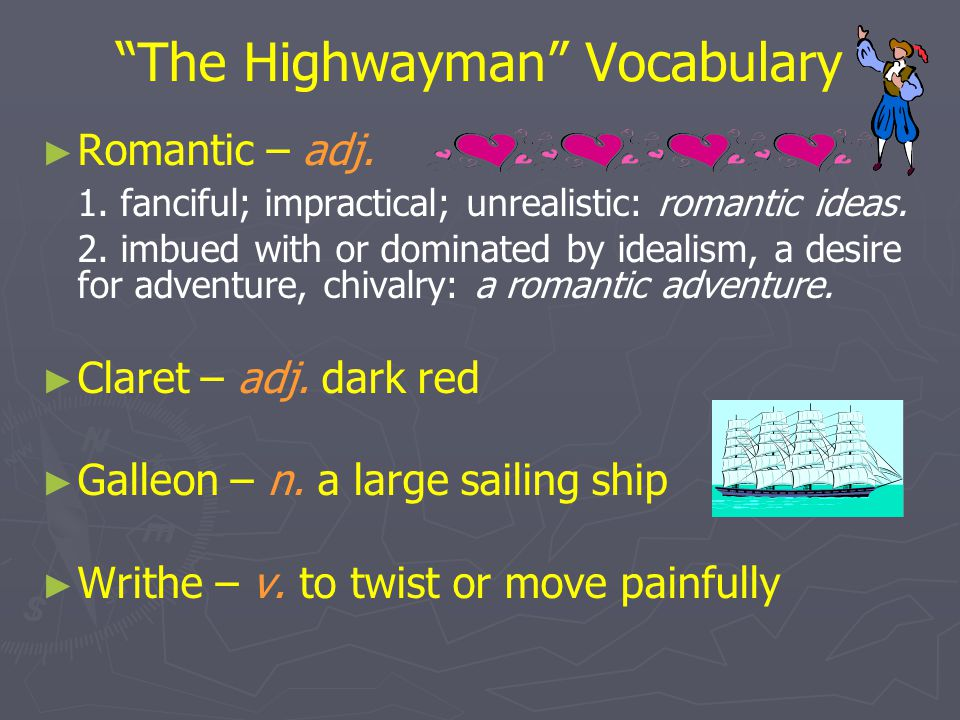 """""""The Highwayman"""" Vocabulary ► ► Romantic – adj. 1. fanciful; impractical; unrealistic: romantic ideas. 2. imbued with or dominated by idealism, a desi"""