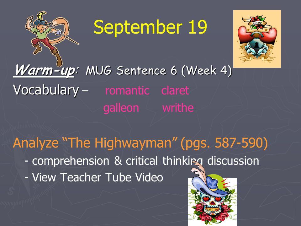 "September 19 Warm-up: MUG Sentence 6 (Week 4) Vocabulary Vocabulary – romantic claret galleon writhe Analyze ""The Highwayman"" (pgs. 587-590) - compreh"
