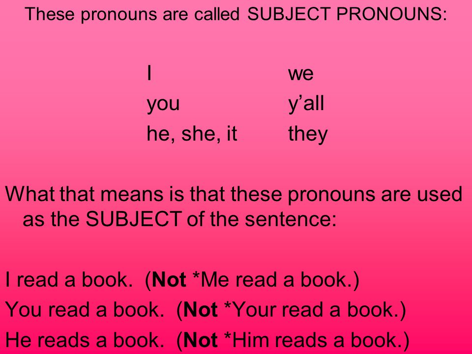 singular plural 1 st person Iwe 2 nd personyouy'all 3 rd personhe, she, itthey Pronouns are always, always, ALWAYS in this order.