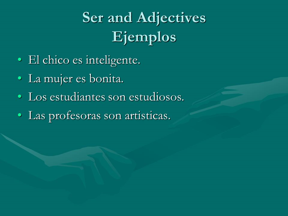 Ser and Adjectives Ejemplos El chico es inteligente.El chico es inteligente.