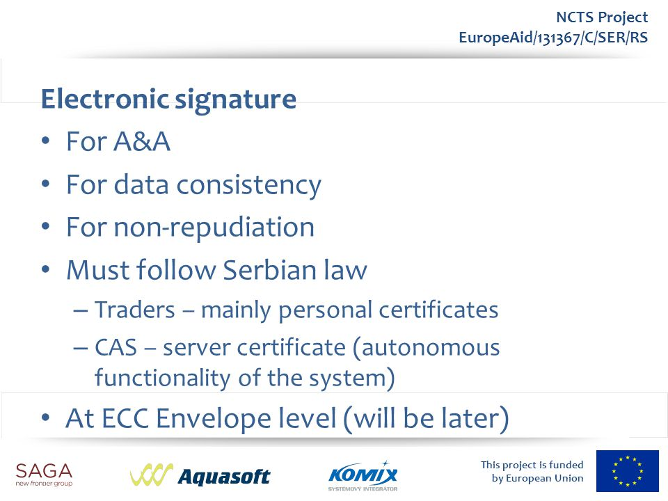 This project is funded by European Union NCTS Project EuropeAid/131367/C/SER/RS Electronic signature For A&A For data consistency For non-repudiation