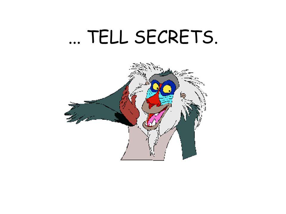 ... TELL SECRETS.
