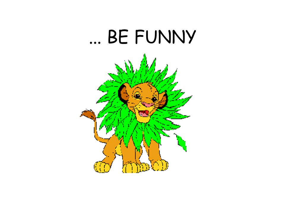 ... BE FUNNY