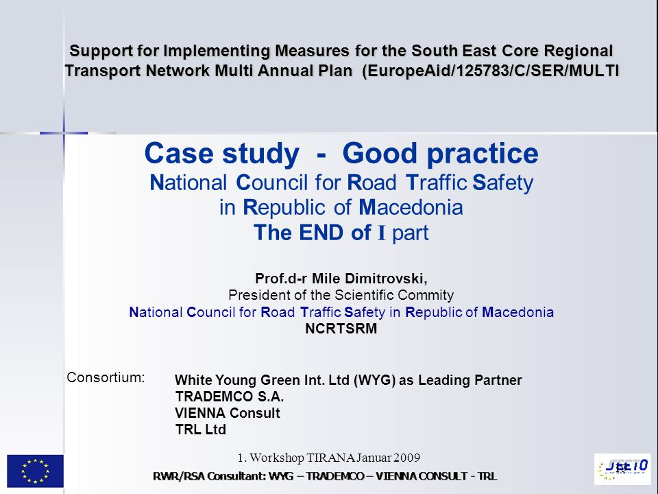 1. Workshop TIRANA Januar 2009 19 Support for Implementing Measures for the South East Core Regional Transport Network Multi Annual Plan (EuropeAid/12