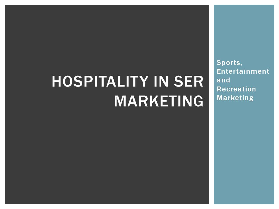 Sports, Entertainment and Recreation Marketing HOSPITALITY IN SER MARKETING