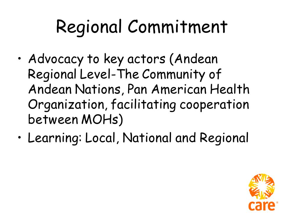 Regional Commitment Advocacy to key actors (Andean Regional Level-The Community of Andean Nations, Pan American Health Organization, facilitating cooperation between MOHs) Learning: Local, National and Regional