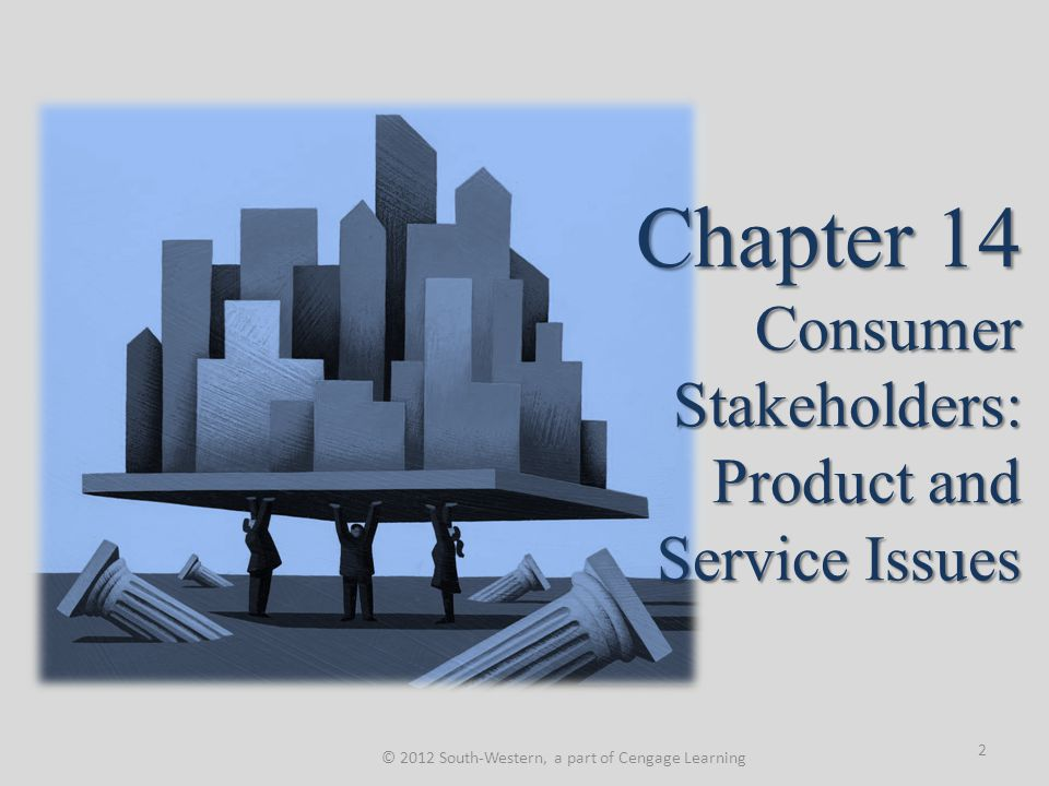 Chapter 14 Consumer Stakeholders: Product and Service Issues © 2012 South-Western, a part of Cengage Learning 2