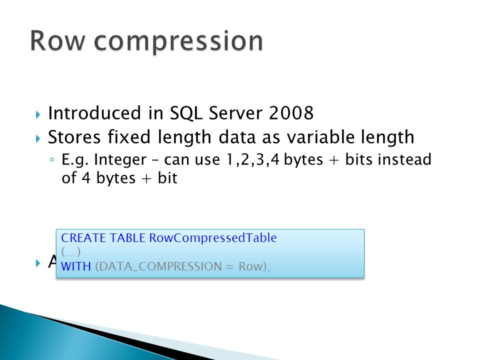  Introduced in SQL Server 2008  Stores fixed length data as variable length ◦ E.g.