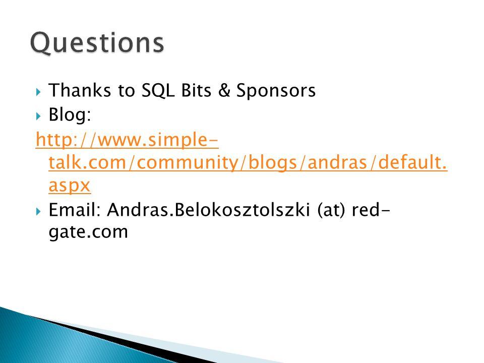  Thanks to SQL Bits & Sponsors  Blog: http://www.simple- talk.com/community/blogs/andras/default. aspx  Email: Andras.Belokosztolszki (at) red- gat