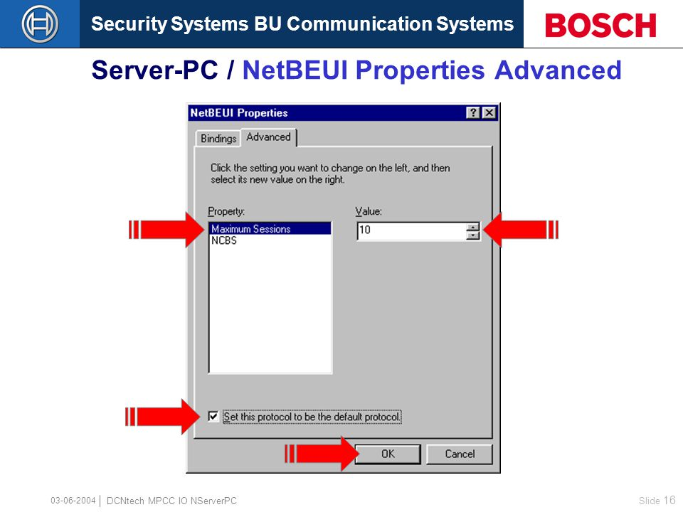 Security Systems BU Communication Systems Slide 15 DCNtech MPCC IO NServerPC 03-06-2004 Server-PC / NetBEUI Properties Bindings