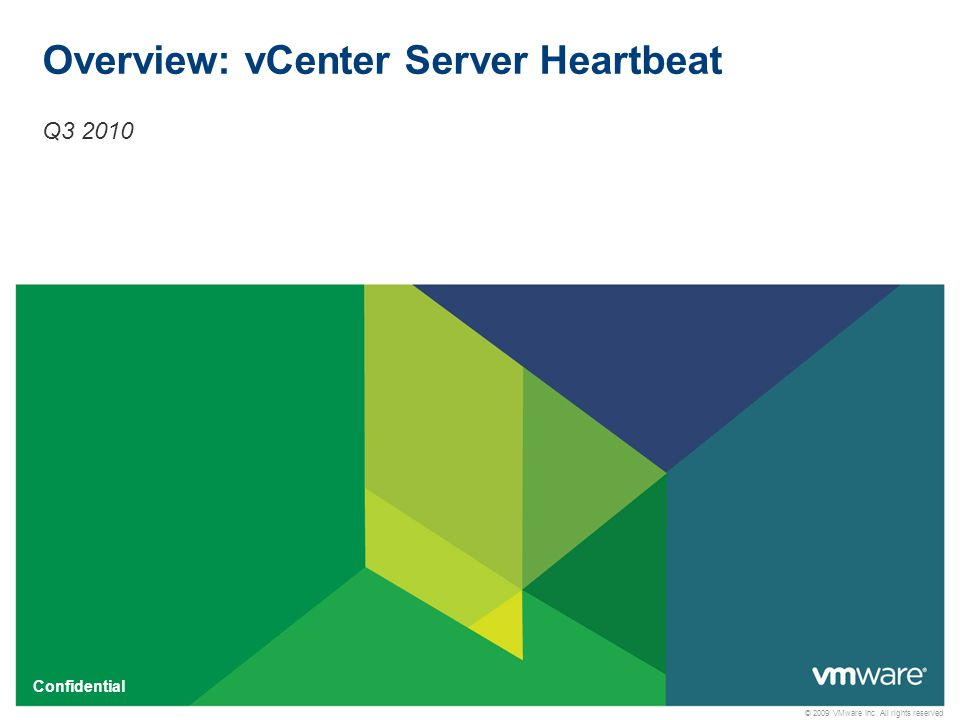 © 2009 VMware Inc. All rights reserved Confidential Overview: vCenter Server Heartbeat Q3 2010