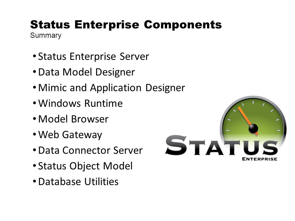Status Enterprise Server Data Model Designer Mimic and Application Designer Windows Runtime Model Browser Web Gateway Data Connector Server Status Object Model Database Utilities Status Enterprise Components Summary