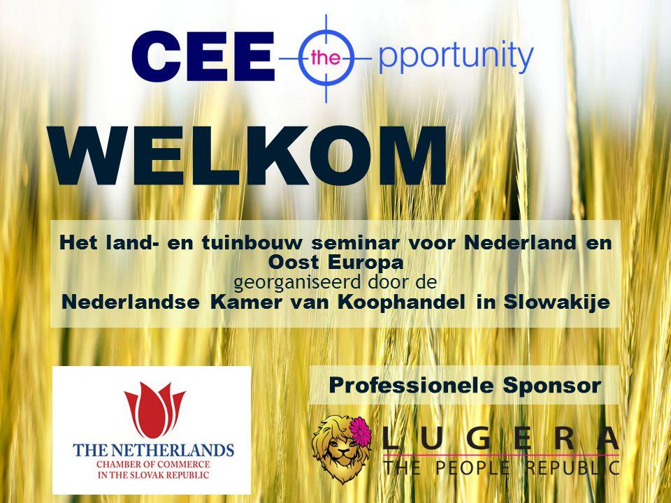 WELKOM Het land- en tuinbouw seminar voor Nederland en Oost Europa georganiseerd door de Nederlandse Kamer van Koophandel in Slowakije Professionele Sponsor
