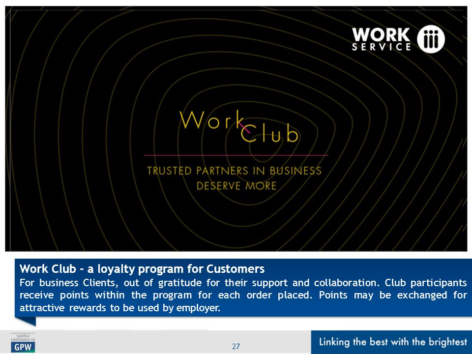 27 Work Club - a loyalty program for Customers For business Clients, out of gratitude for their support and collaboration. Club participants receive p