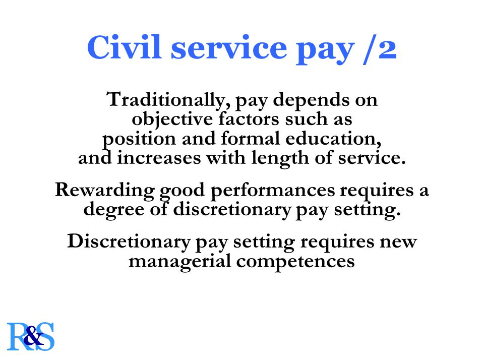 Traditionally, pay depends on objective factors such as position and formal education, and increases with length of service.