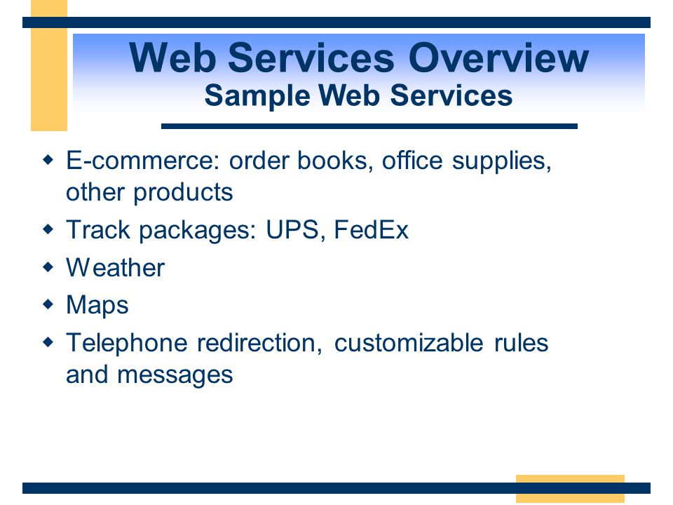 Other Web Services Partner Web Service Partner Web Service Data Access and Storage Tier Application Business Logic Tier YourCompany.com Internet + XML