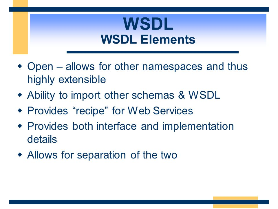 WSDL WSDL Schema Implementation specifies details about the implementation contains the address itself
