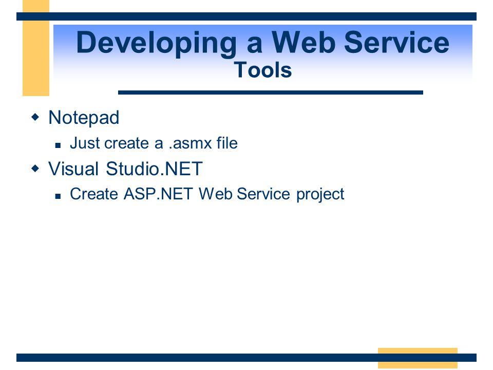 Developing a Web Service Demo  Demo: HelloWorld.asmx  Demo: MathService.asmx