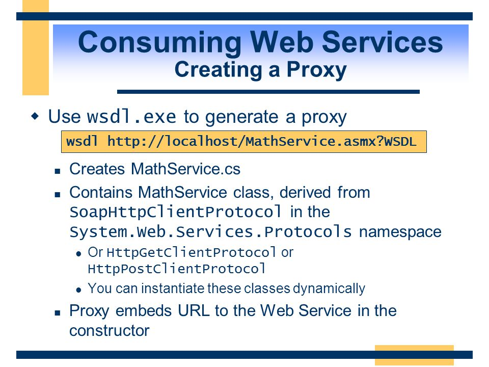 """Consuming Web Services Trying It Out  Request with parameter """"WSDL"""" Formal WSDL description of Web Service XML-based grammar Can be used as input for"""