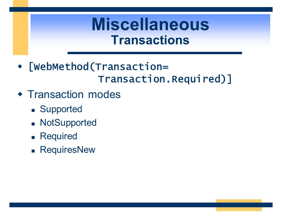  Like ASP.NET Web Forms  COM+ services COM+ automatic transactions atomic, consistent, isolated, durable (ACID) Miscellaneous Transactions MSMQ Serv